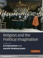 Religion and the Political Imagination ebook by Ira Katznelson, Gareth Stedman Jones