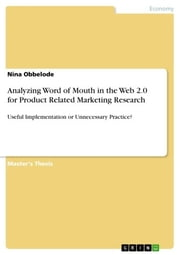 Analyzing Word of Mouth in the Web 2.0 for Product Related Marketing Research - Useful Implementation or Unnecessary Practice? ebook by Nina Obbelode
