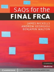 SAQs for the Final FRCA ebook by Andrew Georgiou,Dr James Nickells,Dr Benjamin Walton