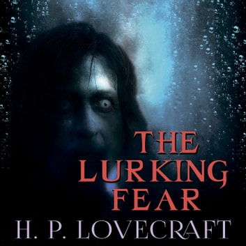 The Lurking Fear (Howard Phillips Lovecraft) audiobook by Howard Phillips Lovecraft