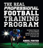 The Real Professional Football Training Program - This Proven Fitness Plan-the Actual Workouts Currently Used by NFL Stars-Will Get You and Your Team to the Next Level ebook by Abdul Foster