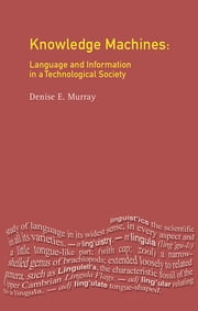 Knowledge Machines - Language and Information in a Technological Society ebook by Denise E. Murray