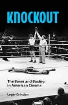 Knockout - The Boxer and Boxing in American Cinema ebook by Leger Grindon