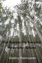 Fun Quizzes For Everyone ebook by Destiny Rasmussen