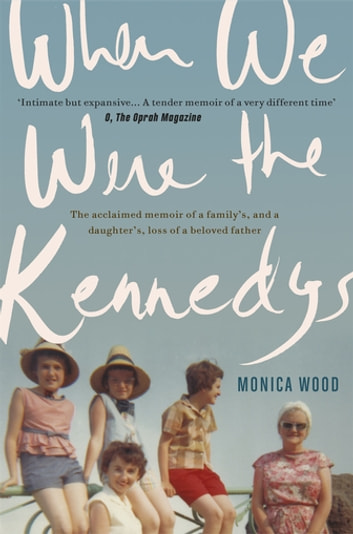 When We Were the Kennedys - A moving family memoir of love, loss and strength ebook by Monica Wood