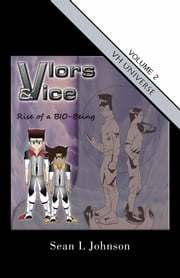 Vlors & VICE: Rise of a BIO-Being - Volume 2 ebook by Sean L Johnson