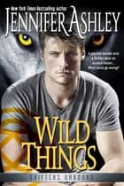 Wild Things - Shifters Unbound ebook by Jennifer Ashley