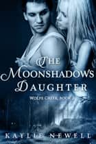 The Moonshadow's Daughter ebook by Kaylie Newell