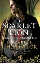 The Scarlet Lion ebook by Elizabeth Chadwick