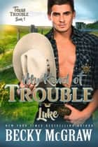My Kind of Trouble - Texas Trouble, #1 ebook by Becky McGraw