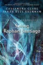 The Bane Chronicles 6: Saving Raphael Santiago ebook by Cassandra Clare, Sarah Rees Brennan