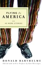 Flying to America ebook by Donald Barthelme