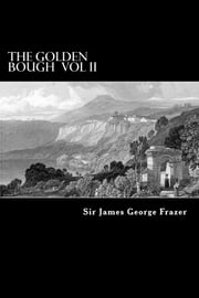 The Golden Bough Vol II - A Study of Magic and Religion ebook by Sir James George Frazer