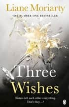Three Wishes - From the bestselling author of Big Little Lies, now an award winning TV series ebook by Liane Moriarty