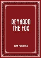 Reynard the Fox ebook by John Masefield