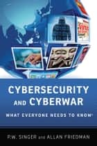 Cybersecurity and Cyberwar: What Everyone Needs to KnowRG ebook by P.W. Singer,Allan Friedman