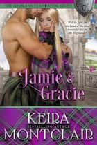Jamie and Gracie - The Highland Clan, #7 ebook by Keira Montclair