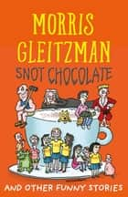 Snot Chocolate - and other funny stories ebook by Morris Gleitzman