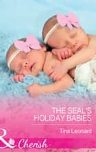 The SEAL's Holiday Babies (Mills & Boon Cherish) (Bridesmaids Creek, Book 2) ebook by Tina Leonard