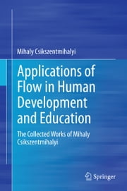 Applications of Flow in Human Development and Education - The Collected Works of Mihaly Csikszentmihalyi ebook by Mihaly Csikszentmihalyi