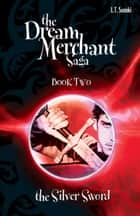 The Dream Merchant Saga: Book Two, The Silver Sword ebook by L.T. Suzuki
