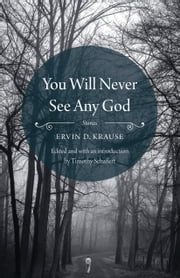 You Will Never See Any God - Stories ebook by Ervin D. Krause,Timothy Schaffert