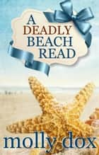 A Deadly Beach Read - Cozy Mystery Beach Reads, #2 ebook by Molly Dox