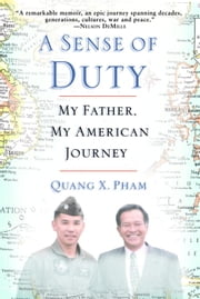 A Sense of Duty - My Father, My American Journey ebook by Quang Pham