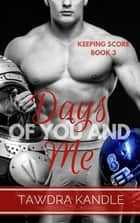 Days Of You And Me - Keeping Score Trilogy Book Three ebook by Tawdra Kandle