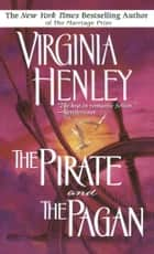 The Pirate and the Pagan - A Novel ebook by Virginia Henley