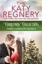 The Katy Regnery Christmas Collection ebook by Katy Regnery