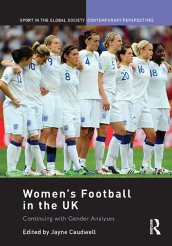 Women's Football in the UK - Continuing with Gender Analyses ebook by