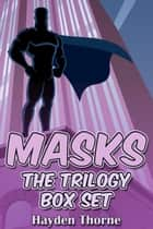Masks: The Trilogy Box Set ebook by Hayden Thorne
