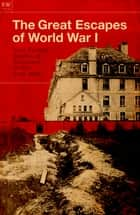 The Great Escapes of World War I ebook by Freya Hardy