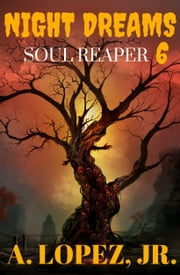 Soul Reaper - Night Dreams #6 ebook by A. Lopez, Jr.