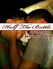 Half the Battle ebook by Justin J. White