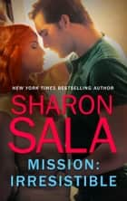 Mission - Irresistible ebook by Sharon Sala