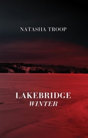 Lakebridge: Winter - The Lakebridge Cycle - Book 4 ebook by Natasha Troop