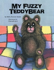 MY FUZZY TEDDYBEAR ebook by Betty Duncan-Goetz
