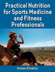 Practical Nutrition for Sports Medicine and Fitness Professionals ebook by Human Kinetics