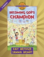 Becoming God's Champion - 2 Timothy ebook by Kay Arthur,Janna Arndt
