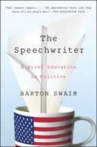 The Speechwriter ebook by Barton Swaim
