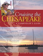 Cruising the Chesapeake: A Gunkholers Guide, 4th Edition ebook by William Shellenberger
