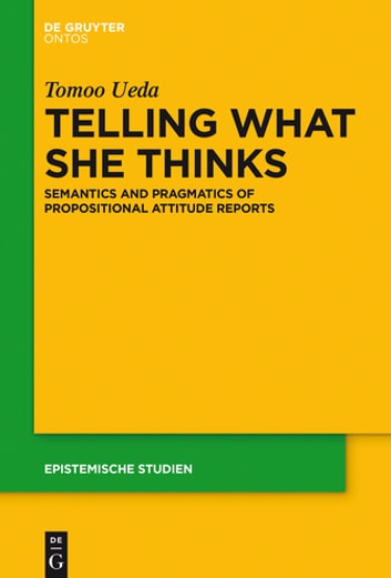 Telling What She Thinks - Semantics and pragmatics of propositional attitude reports ebook by Tomoo Ueda