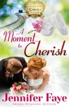 A Moment to Cherish - A Whistle Stop Romance, #4 ebook by Jennifer Faye