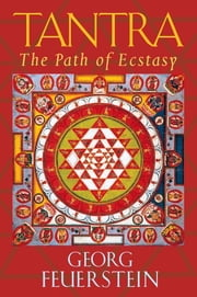 Tantra - Path of Ecstasy ebook by Georg Feuerstein, Ph.D.