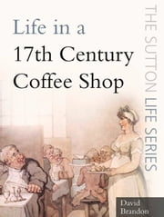Life in a 17th Century Coffee Shop ebook by David Brandon
