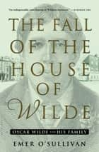 The Fall of the House of Wilde ebook by Emer O'Sullivan
