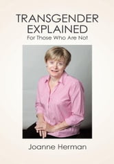 Transgender Explained For Those Who Are Not ebook by Joanne Herman
