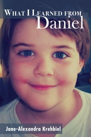 What I Learned from Daniel ebook by Jane-Alexandra Krehbiel
